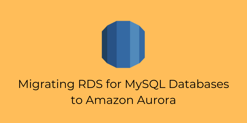 Migrating RDS for MySQL Databases to Amazon Aurora